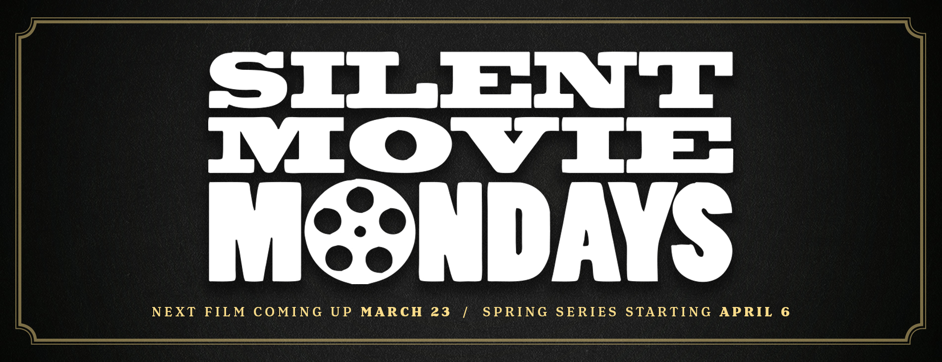 Silent Movie Mondays - Next film coming up March 23 - Spring series starting April 6