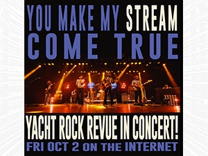 You Make My Stream Come True - Yacht Rock Revue in Concert!