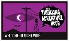 The Thrilling Adventure Hour & Welcome To Night Vale
