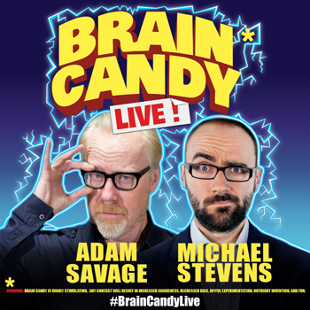 Adam Savage & Michael Stevens: Brain Candy - CANCELLED