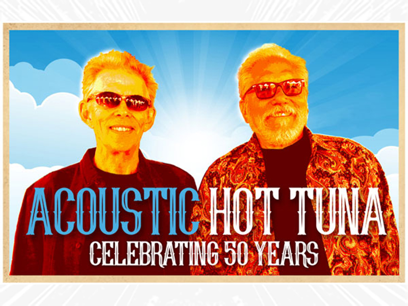 Hot Tuna members standing in front of a sunburst with the text Acoustic Hot Tuna, Celebrating 50 Years