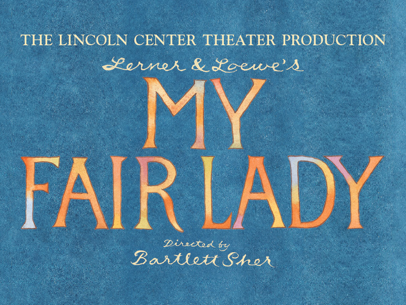 Gold text on a blue background: The Lincoln Center Theater Production, Lerner & Lowe's My Fair Lady, Directed by Bartlet