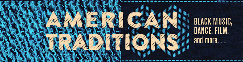 logo for American Traditions: Black Music, Dance, Film, and More